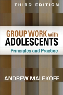 Group Work with Adolescents, Third Edition : Principles and Practice, Hardback Book