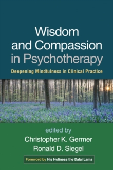 Wisdom and Compassion in Psychotherapy : Deepening Mindfulness in Clinical Practice, Paperback Book