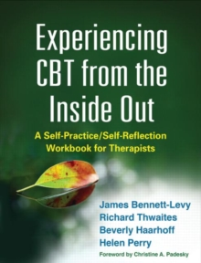 Experiencing CBT from the Inside Out : A Self-Practice/Self-Reflection Workbook for Therapists, Paperback Book
