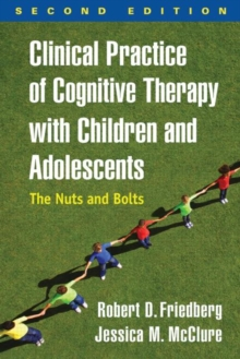 Clinical Practice of Cognitive Therapy with Children and Adolescents, Second Edition : The Nuts and Bolts, Hardback Book
