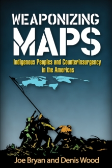 Weaponizing Maps : Indigenous Peoples and Counterinsurgency in the Americas, Hardback Book