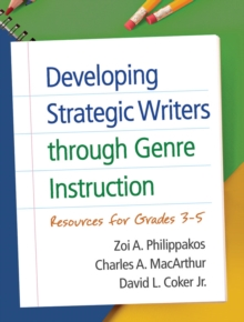 Developing Strategic Writers through Genre Instruction : Resources for Grades 3-5, Paperback Book