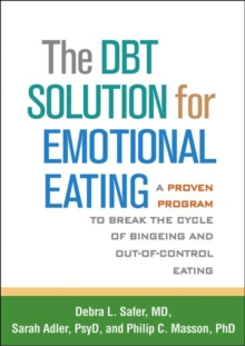 The DBT (R) Solution for Emotional Eating : A Proven Program to Break the Cycle of Bingeing and Out-of-Control Eating, Paperback Book