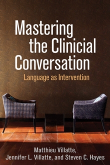 Mastering the Clinical Conversation : Language as Intervention, Hardback Book
