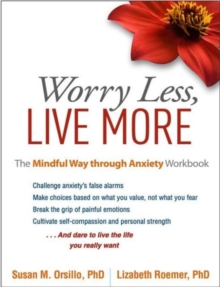 Worry Less, Live More : The Mindful Way through Anxiety Workbook, Paperback Book