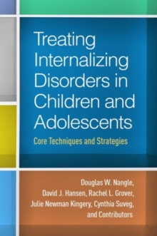 Treating Internalizing Disorders in Children and Adolescents : Core Techniques and Strategies, Hardback Book