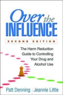 Over the Influence, Second Edition : The Harm Reduction Guide to Controlling Your Drug and Alcohol Use, Paperback Book