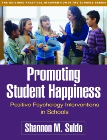 Promoting Student Happiness : Positive Psychology Interventions in Schools, Paperback Book
