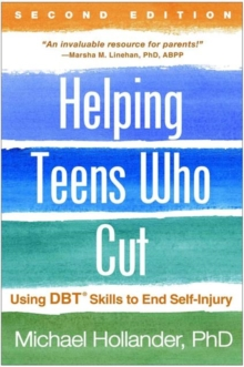 Helping Teens Who Cut, Second Edition : Using DBT (R) Skills to End Self-Injury, Paperback Book
