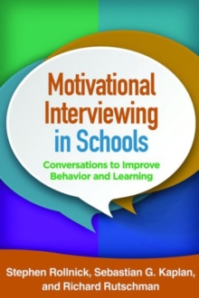 Motivational Interviewing in Schools : Conversations to Improve Behavior and Learning, Paperback / softback Book