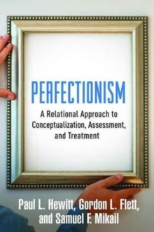 Perfectionism : A Relational Approach to Conceptualization, Assessment, and Treatment, Hardback Book