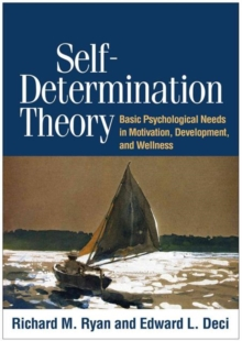 Self-Determination Theory : Basic Psychological Needs in Motivation, Development, and Wellness, Hardback Book