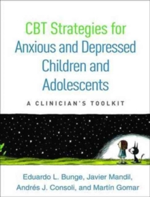 CBT Strategies for Anxious and Depressed Children and Adolescents : A Clinician's Toolkit, Paperback Book