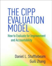 The CIPP Evaluation Model : How to Evaluate for Improvement and Accountability, Paperback / softback Book