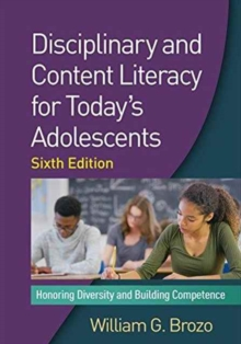 Disciplinary and Content Literacy for Today's Adolescents, Sixth Edition : Honoring Diversity and Building Competence, Paperback Book