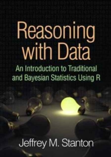 Reasoning with Data : An Introduction to Traditional and Bayesian Methods Using R, Paperback Book
