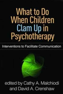 What to Do When Children Clam Up in Psychotherapy : Interventions to Facilitate Communication, Paperback Book