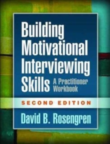 Building Motivational Interviewing Skills : A Practitioner Workbook, Paperback Book