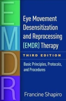 Eye Movement Desensitization and Reprocessing (EMDR) Therapy, Third Edition : Basic Principles, Protocols, and Procedures, Hardback Book