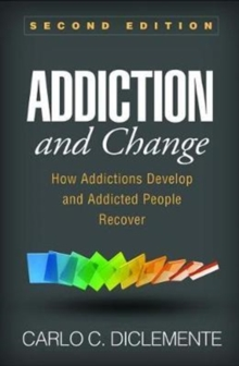 Addiction and Change, Second Edition : How Addictions Develop and Addicted People Recover, Paperback / softback Book