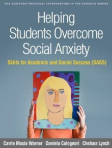 Helping Students Overcome Social Anxiety : Skills for Academic and Social Success (SASS), Paperback Book