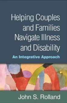 Helping Couples and Families Navigate Illness and Disability : An Integrated Approach, Hardback Book