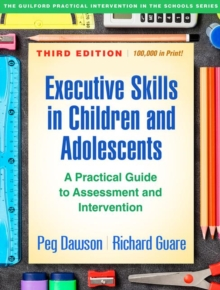 Executive Skills in Children and Adolescents, Third Edition : A Practical Guide to Assessment and Intervention, Paperback / softback Book