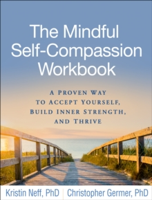 The Mindful Self-Compassion Workbook : A Proven Way to Accept Yourself, Build Inner Strength, and Thrive, PDF eBook