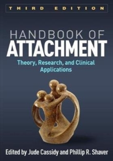 Handbook of Attachment, Third Edition : Theory, Research, and Clinical Applications, Paperback Book