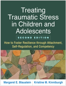 Treating Traumatic Stress in Children and Adolescents, Second Edition : How to Foster Resilience through Attachment, Self-Regulation, and Competency, EPUB eBook