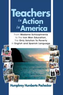 Teachers in Action in America : From Madame Schizophrenia to the Iron Man Education, the Only Solution to Poverty in English and Spanish Language, EPUB eBook