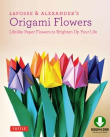 LaFosse & Alexander's Origami Flowers Ebook : Lifelike Paper Flowers to Brighten Up Your Life: Origami Book,with 20 Projects Downloadable Video: Great for Kids & Adults!, EPUB eBook