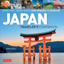 Japan Traveler's Companion : Japan's Most Famous Sights From Okinawa to Hokkaido, EPUB eBook
