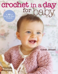 Crochet in a Day for Baby : 20 Quick & Easy Projects, Paperback / softback Book