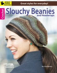 Crochet Slouchy Beanies & Headwraps : Great Styles for Everyday!, Paperback / softback Book