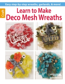 Learn to Make Deco Mesh Wreaths : Easy Step-by-Step Wreaths, Garlands & More!, Paperback Book