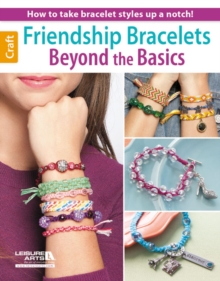 Friendship Bracelets Beyond the Basics : How to Take Bracelet Styles Up a Notch!, Paperback Book