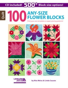 100 Any- Size Flower Blocks : Print Your Own Templates or Paper-Piecing Patterns!, Paperback / softback Book
