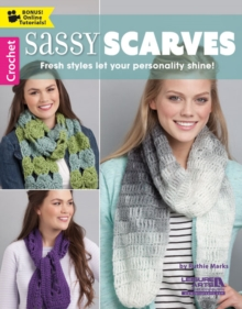 Sassy Scarves : Fresh Styles Let Your Personality Shine!, Paperback Book