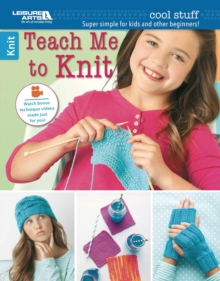 Cool Stuff: Teach Me to Knit : Super Simple for Kids and Other Beginners!, Paperback / softback Book