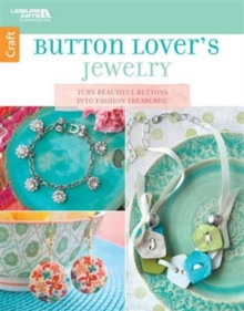Button Lover's Jewelry : Turn Beautiful Buttons into Fashion Treasures!, Paperback Book