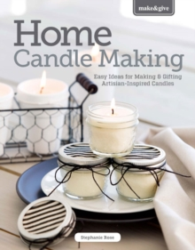 Home Candlemaking : Easy Ideas for Making Your Own Tapers, Jars, Tea-Lights and More, Paperback / softback Book