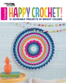 Happy Crochet : 10 Adorable Projects in Bright Colors, Paperback / softback Book