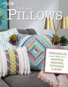 Textured Pillows : Personalize with Painting, Weaving, Stitching & More, Paperback / softback Book