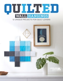 Quilted Wall Hangings : 12 Unique Projects for Quilt Lovers, Paperback / softback Book
