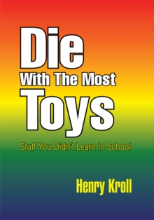 Die with the Most Toys : Stuff You Didn't Learn in School, EPUB eBook