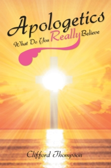 Apologetics: What Do You Really Believe : What Do You Really Believe, EPUB eBook