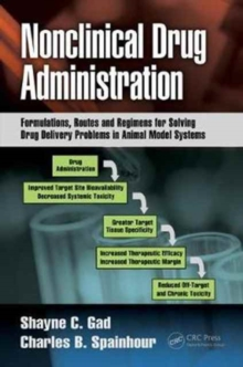 Nonclinical Drug Administration : Formulations, Routes and Regimens for Solving Drug Delivery Problems in Animal Model Systems, Hardback Book