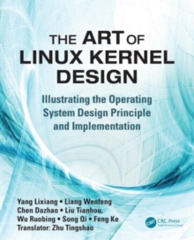 The Art of Linux Kernel Design : Illustrating the Operating System Design Principle and Implementation, Paperback / softback Book