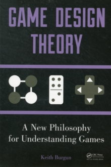 Game Design Theory : A New Philosophy for Understanding Games, PDF eBook